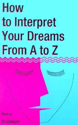 Image for How to Interpret Your Dreams : From A to Z