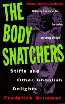 Body Snatchers, Stiffs and Other Ghoulish Delights, Drimmer, Frederick