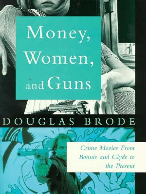 Image for Money, Women and Guns: Crime Movies from Bonnie and Clyde to the Present