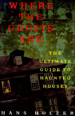 Image for Where The Ghosts Are: The Ultimate Guide to Haunted Houses (Library of the Mystic Arts)