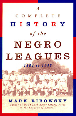 A Complete History of the Negro Leagues: 1884 to 1955, Ribowsky, Mark