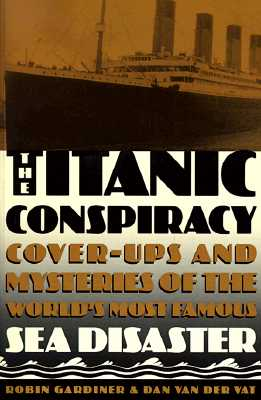 Image for Titanic Conspiracy : Cover-Ups and Mysteries of the Worlds Most Famous Sea Disaster
