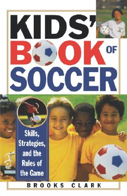 Kids' Book of Soccer: Skills, Strategies, and the Rules of the Game, Clark, Brooks