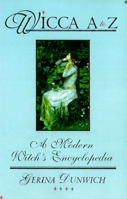 Wicca A to Z : A Modern Witchs Encyclopedia, GERINA DUNWICH