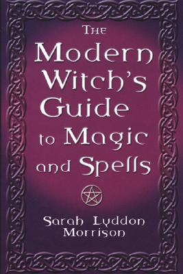 Image for The Modern Witch's Guide to Magic and Spells