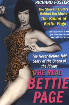 Real Bettie Page: The Truth About the Queen of Pinups, Foster, Richard