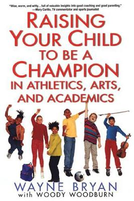 Image for Raising Your Child to Be a Champion in Athletics, Arts, and Academics