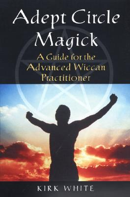 Image for Adept Circle Magick: A Guide for the Advanced Wiccan Pracitioner