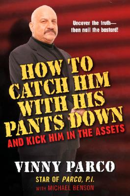 How To Catch Him With His Pants Down: and Kick Him in the Assets, Michael Benson; Vinny Parco