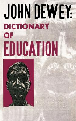 John Dewey: Dictionary of Education, John Dewey