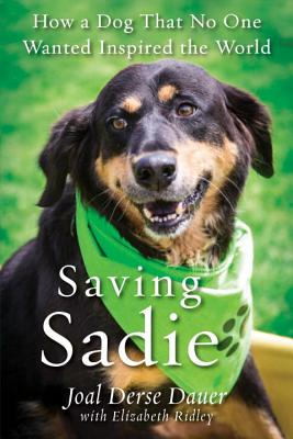 Image for Saving Sadie: How a Dog That No One Wanted Inspired the World