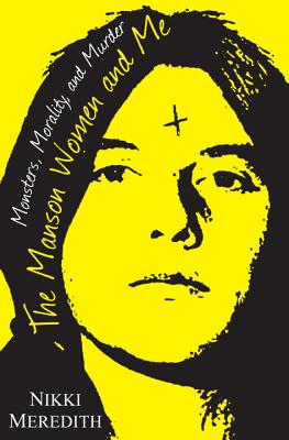 Image for The Manson Women and Me: Monsters, Morality, and Murder