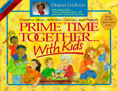 Prime Time Together with Kids: Creative Ideas, Activities, Games, and Projects, Erickson, Donna, Illustrated by David LaRochelle