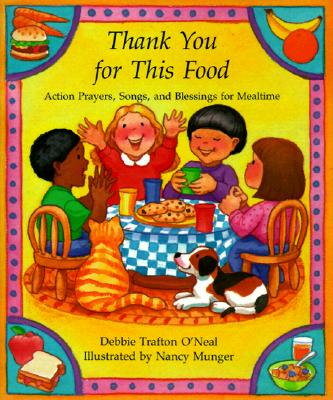 Image for Thank You for This Food: Action Prayers, Blessings and Songs for Mealtime