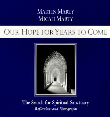 Image for Our Hope for Years to Come: The Search for Spiritual Sanctuary; Reflections and Photographs
