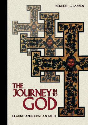Image for The Journey into God: Healing and Christian Faith Bakken, Kenneth L.