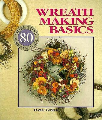 Image for Wreath Making Basics: More Than 80 Wreath Ideas