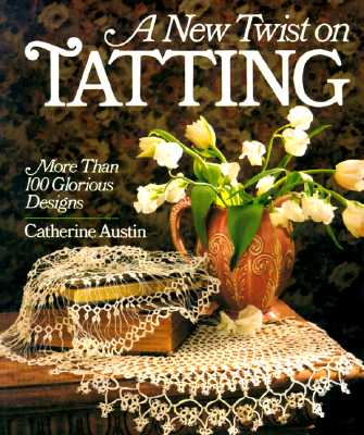 Image for A New Twist On Tatting: More Than 100 Glorious Designs