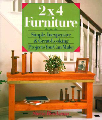 Image for 2x4 Furniture : Simple, Inexpensive and Great-Looking Projects You Can Make