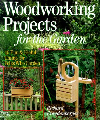 Image for WOODWORKING PROJECTS FOR THE GARDEN 40 FUN & USEFUL THINGS FOR FOLKS WHO GARDEN