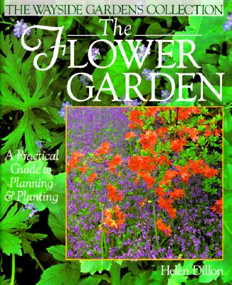 Image for The Flower Garden: A Practical Guide to Planning & Planting (Wayside Gardens Collection Series)