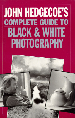Image for John Hedgecoe's Complete Guide to Black & White Photography: And Darkroom Techniques