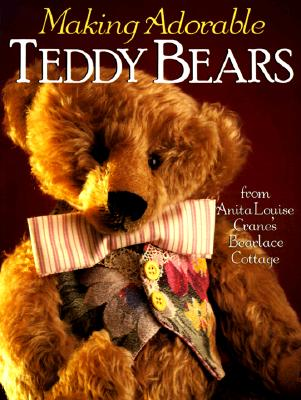 Image for Making Adorable Teddy Bears: From Anita Louise's Bearlace Cottage