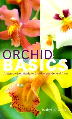 Image for Orchid Basics: A Step-by-Step Guide to Growing and General Care