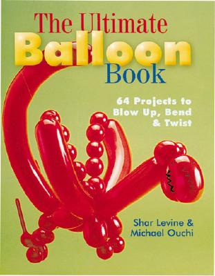 Image for The Ultimate Balloon Book: 46 Projects to Blow Up, Bend & Twist
