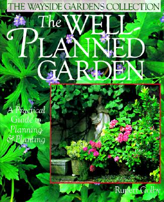 Image for The Well-Planned Garden: A Practical Guide to Planning & Planting (Wayside Gardens Collection)