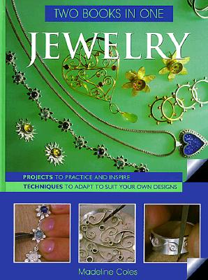 Image for Jewelry Two Books In One: Projects to Practice & Inspire * Techniques to Adapt to Suit Your Own Designs