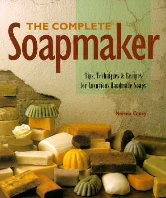 Image for The Complete Soapmaker: Tips, Techniques & Recipes for Luxurious Handmade Soaps