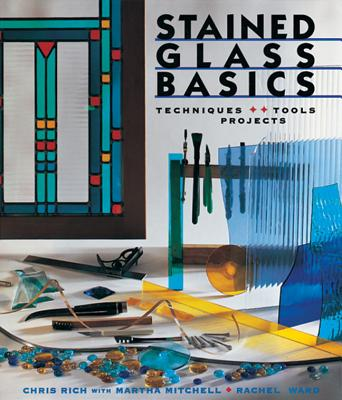 Stained Glass Basics: Techniques * Tools * Projects, Rich, Chris; Mitchell, Martha; Ward, Rachel