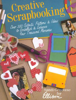 Image for Creative Scrapbooking: Over 300 Cutouts, Patterns, & Ideas to Embellish & Enhance Your Treasured Memories