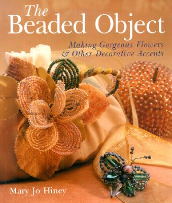 Image for Beaded Object : Making Gorgeous Flowers & Other Decorative Accents