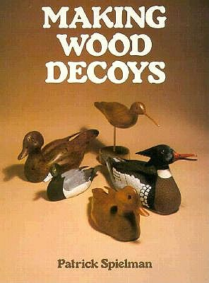 Making Wood Decoys, Spielman, Patrick