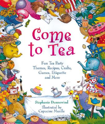 Image for Come to Tea: Fun Tea Party Themes, Recipes, Crafts, Games, Etiquette and More