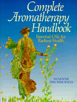 Image for Complete Aromatherapy Handbook: Essential Oils for Radiant Health