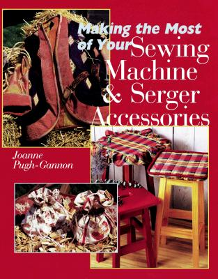 Image for Making The Most Of Your Sewing Machine & Serger Accessories