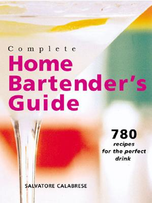 Image for Complete Home Bartender's Guide: 780 Recipes for the Perfect Drink