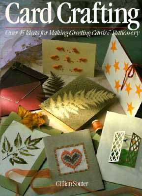 Card Crafting: Over 45 Ideas For Making Greeting Cards & Stationery, Souter, Gillian