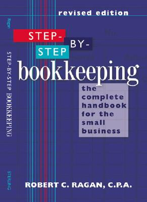 Image for Step-by-Step Bookkeeping: The Complete Handbook for the Small Business (Revised Edition)
