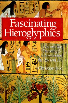 Image for Fascinating Hieroglyphics: Discovering, Decoding & Understanding the Ancient Art