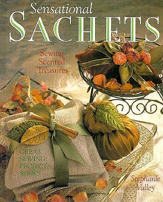 Image for Sensational Sachets: Sewing Scented Treasures (Great Sewing Projects Series)