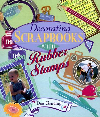 Decorating Scrapbooks With Rubber Stamps, Gruenig, Dee