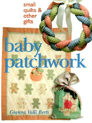 Image for Baby Patchwork: Small Quilts & Other Gifts