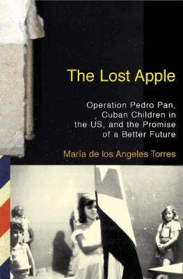 Image for The Lost Apple: Operation Pedro Pan, Cuban Children in the U.S., and the Promise of a Better Future