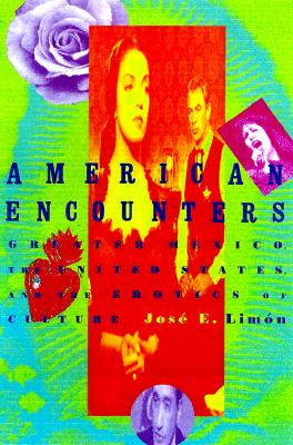 Image for American Encounters: Greater Mexico, the United States, and the Erotics of Culture