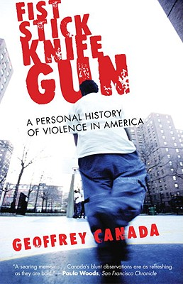 Image for Fist Stick Knife Gun: A Personal History of Violence in America