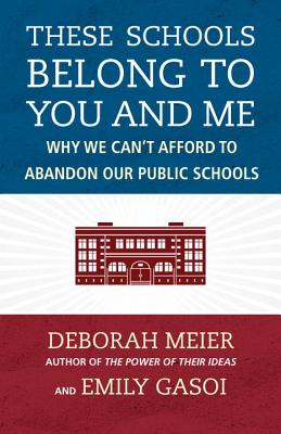 Image for These Schools Belong to You and Me: Why We Can't Afford to Abandon Our Public Schools